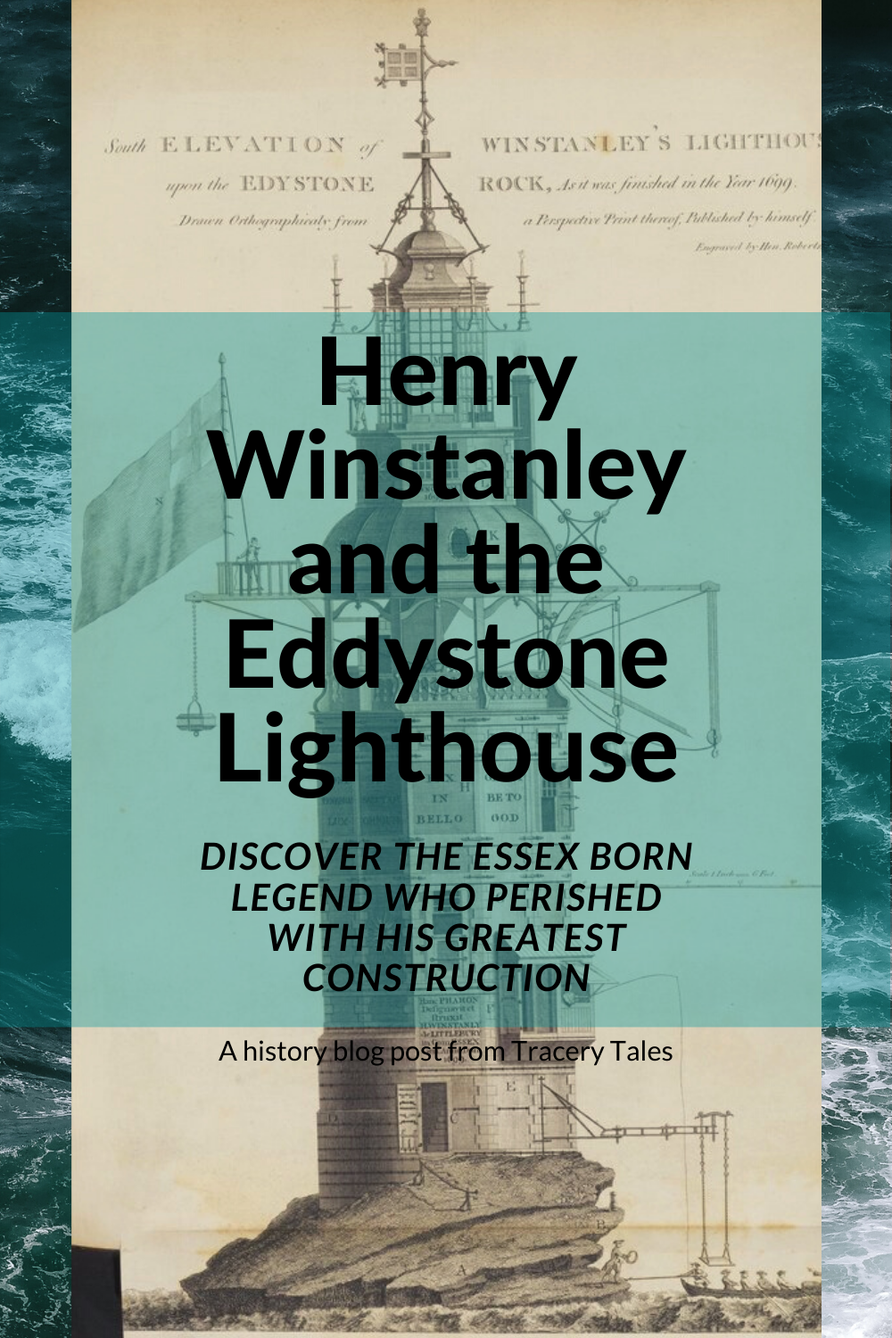 Henry Winstanley and the Eddystone Lighthouse - discover an Essex born Legend who perished with his greatest construction